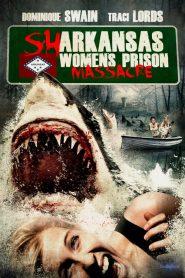อสูรฉลามกัดคุกแตก Sharkansas Women's Prison Massacre (2015)